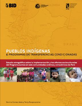 Pueblos indígenas y programas de transferencias condicionadas: Estudio etnográfico sobre la implementación y los efectos socioculturales del Programa Juntos en seis comunidades andinas y amazónicas de Perú