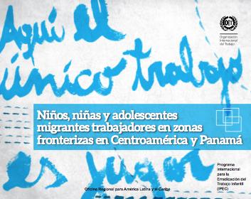 Niños, niñas y adolescentes migrantes trabajadores en zonas fronterizas en Centroamérica y Panamá
