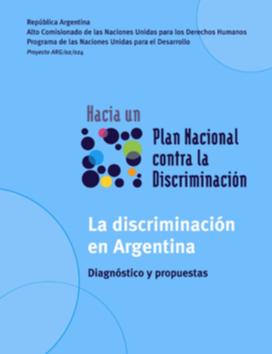 Hacia un plan nacional contra la discriminación: La discriminación en Argentina, diagnóstico y propuestas