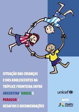 Situação das Crianças e dos Adolescentes na Tríplice Fronteira entre Argentina, Brasil e Paraguai: Desafios e Recomendações
