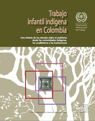 Trabajo Infantil Indígena en Colombia. Una síntesis de las miradas sobre el problema desde las comunidades indígenas, los académicos y las instituciones